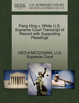 Pang Hing V. White U.S. Supreme Court Transcript of Record with Supporting Pleadings