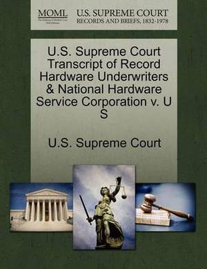 U.S. Supreme Court Transcript of Record Hardware Underwriters & National Hardware Service Corporation V. U S