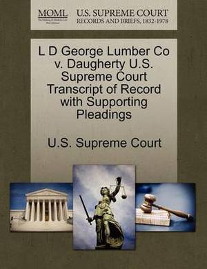 L D George Lumber Co V. Daugherty U.S. Supreme Court Transcript of Record with Supporting Pleadings