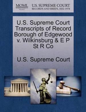 U.S. Supreme Court Transcripts of Record Borough of Edgewood V. Wilkinsburg & E P St R Co