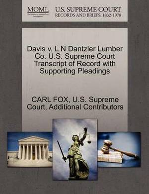 Davis V. L N Dantzler Lumber Co. U.S. Supreme Court Transcript of Record with Supporting Pleadings