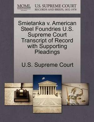 Smietanka V. American Steel Foundries U.S. Supreme Court Transcript of Record with Supporting Pleadings