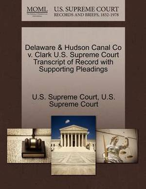 Delaware & Hudson Canal Co V. Clark U.S. Supreme Court Transcript of Record with Supporting Pleadings