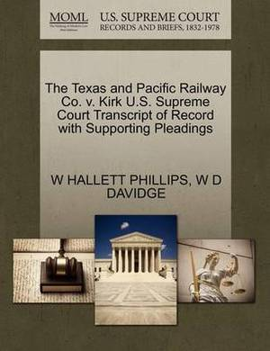 The Texas and Pacific Railway Co. V. Kirk U.S. Supreme Court Transcript of Record with Supporting Pleadings