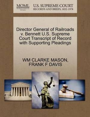 Director General of Railroads V. Bennett U.S. Supreme Court Transcript of Record with Supporting Pleadings