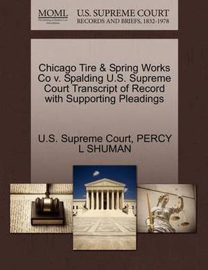 Chicago Tire & Spring Works Co V. Spalding U.S. Supreme Court Transcript of Record with Supporting Pleadings