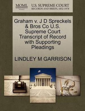 Graham V. J D Spreckels & Bros Co U.S. Supreme Court Transcript of Record with Supporting Pleadings
