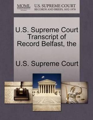 The U.S. Supreme Court Transcript of Record Belfast