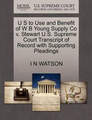 U S to Use and Benefit of W B Young Supply Co V. Stewart U.S. Supreme Court Transcript of Record with Supporting Pleadings
