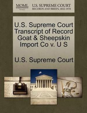 U.S. Supreme Court Transcript of Record Goat & Sheepskin Import Co V. U S