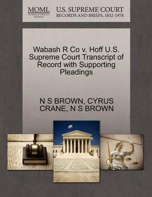 Wabash R Co V. Hoff U.S. Supreme Court Transcript of Record with Supporting Pleadings