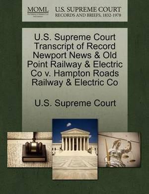 U.S. Supreme Court Transcript of Record Newport News & Old Point Railway & Electric Co V. Hampton Roads Railway & Electric Co