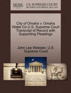 City of Omaha V. Omaha Water Co U.S. Supreme Court Transcript of Record with Supporting Pleadings