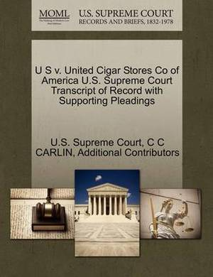 U S V. United Cigar Stores Co of America U.S. Supreme Court Transcript of Record with Supporting Pleadings