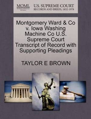 Montgomery Ward & Co V. Iowa Washing Machine Co U.S. Supreme Court Transcript of Record with Supporting Pleadings
