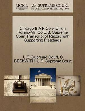 Chicago & A R Co V. Union Rolling-Mill Co U.S. Supreme Court Transcript of Record with Supporting Pleadings