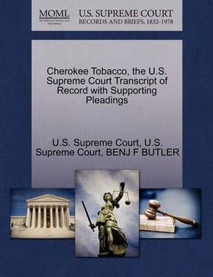 Cherokee Tobacco, the U.S. Supreme Court Transcript of Record with Supporting Pleadings