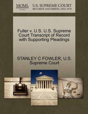 Fuller V. U.S. U.S. Supreme Court Transcript of Record with Supporting Pleadings