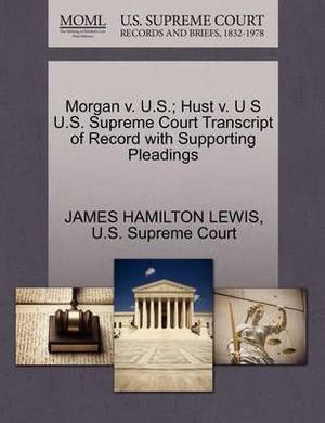 Morgan V. U.S.; Hust V. U S U.S. Supreme Court Transcript of Record with Supporting Pleadings
