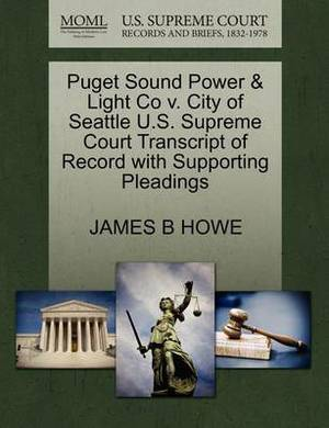 Puget Sound Power & Light Co V. City of Seattle U.S. Supreme Court Transcript of Record with Supporting Pleadings