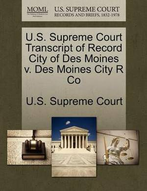 U.S. Supreme Court Transcript of Record City of Des Moines V. Des Moines City R Co