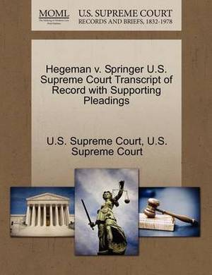 Hegeman V. Springer U.S. Supreme Court Transcript of Record with Supporting Pleadings