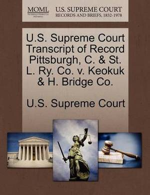 U.S. Supreme Court Transcript of Record Pittsburgh, C. & St. L. Ry. Co. V. Keokuk & H. Bridge Co.