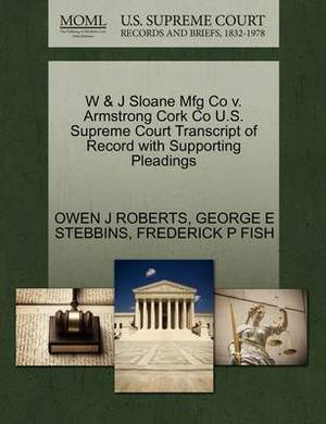 W & J Sloane Mfg Co V. Armstrong Cork Co U.S. Supreme Court Transcript of Record with Supporting Pleadings