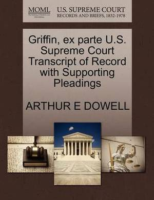 Griffin, Ex Parte U.S. Supreme Court Transcript of Record with Supporting Pleadings