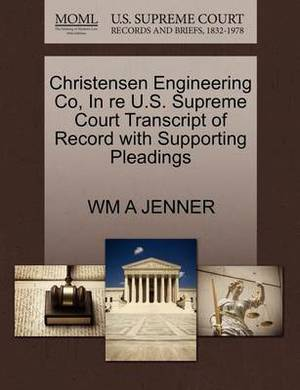 Christensen Engineering Co, in Re U.S. Supreme Court Transcript of Record with Supporting Pleadings