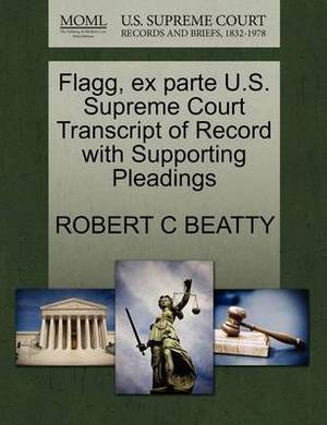 Flagg, Ex Parte U.S. Supreme Court Transcript of Record with Supporting Pleadings