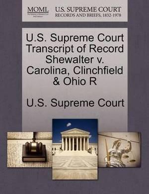 U.S. Supreme Court Transcript of Record Shewalter V. Carolina, Clinchfield & Ohio R