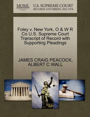 Foley V. New York, O & W R Co U.S. Supreme Court Transcript of Record with Supporting Pleadings