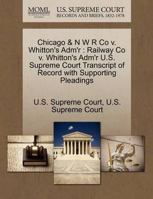 Chicago & N W R Co V. Whitton's Adm'r: Railway Co V. Whitton's Adm'r U.S. Supreme Court Transcript of Record with Supporting Pleadings