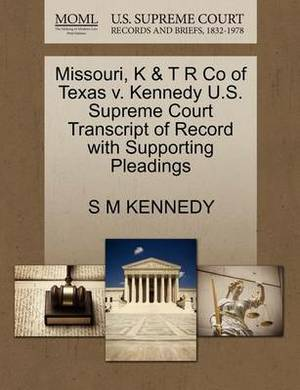 Missouri, K & T R Co of Texas V. Kennedy U.S. Supreme Court Transcript of Record with Supporting Pleadings