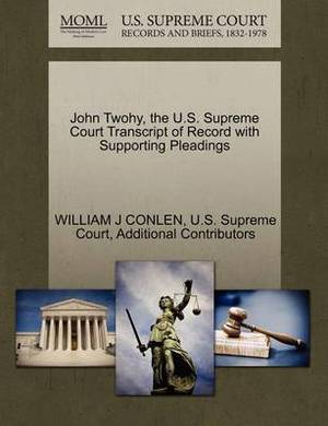 John Twohy, the U.S. Supreme Court Transcript of Record with Supporting Pleadings