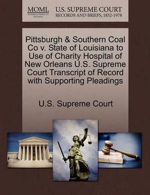 Pittsburgh & Southern Coal Co V. State of Louisiana to Use of Charity Hospital of New Orleans U.S. Supreme Court Transcript of Record with Supporting Pleadings