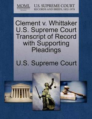 Clement V. Whittaker U.S. Supreme Court Transcript of Record with Supporting Pleadings