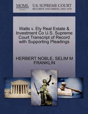 Watts V. Ely Real Estate & Investment Co U.S. Supreme Court Transcript of Record with Supporting Pleadings