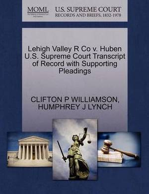 Lehigh Valley R Co V. Huben U.S. Supreme Court Transcript of Record with Supporting Pleadings