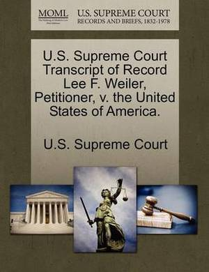 U.S. Supreme Court Transcript of Record Lee F. Weiler, Petitioner, V. the United States of America.