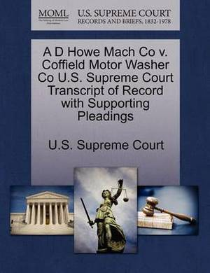 A D Howe Mach Co V. Coffield Motor Washer Co U.S. Supreme Court Transcript of Record with Supporting Pleadings