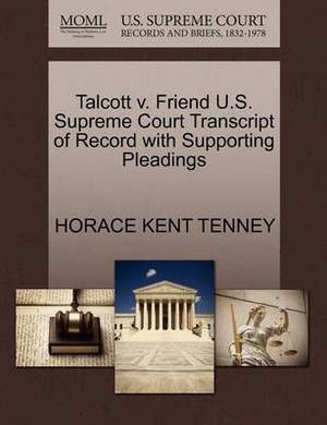 Talcott V. Friend U.S. Supreme Court Transcript of Record with Supporting Pleadings