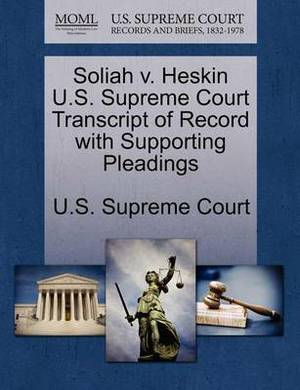 Soliah V. Heskin U.S. Supreme Court Transcript of Record with Supporting Pleadings