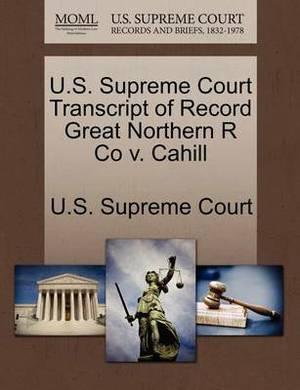 U.S. Supreme Court Transcript of Record Great Northern R Co V. Cahill
