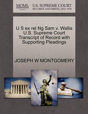 U S Ex Rel Ng Sam V. Wallis U.S. Supreme Court Transcript of Record with Supporting Pleadings