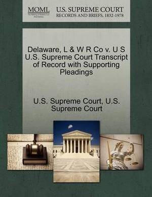 Delaware, L & W R Co V. U S U.S. Supreme Court Transcript of Record with Supporting Pleadings