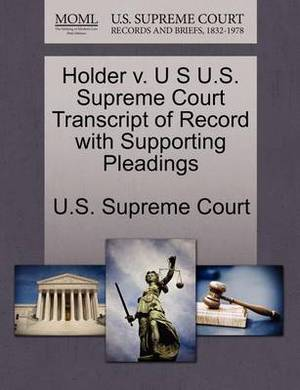 Holder V. U S U.S. Supreme Court Transcript of Record with Supporting Pleadings