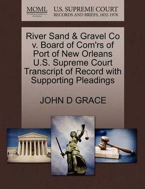 River Sand & Gravel Co V. Board of Com'rs of Port of New Orleans U.S. Supreme Court Transcript of Record with Supporting Pleadings