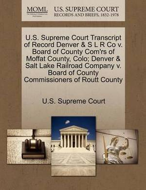 U.S. Supreme Court Transcript of Record Denver & S L R Co V. Board of County Com'rs of Moffat County, Colo; Denver & Salt Lake Railroad Company V. Board of County Commissioners of Routt County